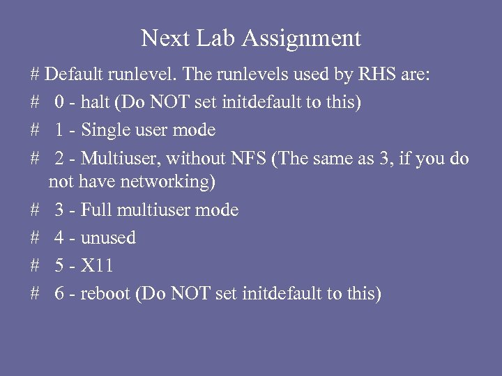 Next Lab Assignment # Default runlevel. The runlevels used by RHS are: # 0