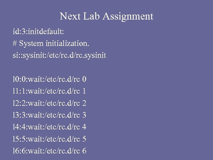 Next Lab Assignment id: 3: initdefault: # System initialization. si: : sysinit: /etc/rc. d/rc.