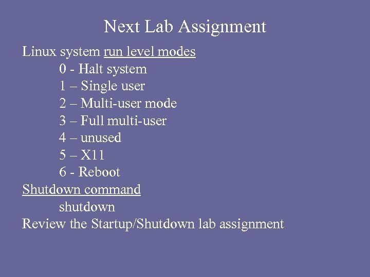 Next Lab Assignment Linux system run level modes 0 - Halt system 1 –