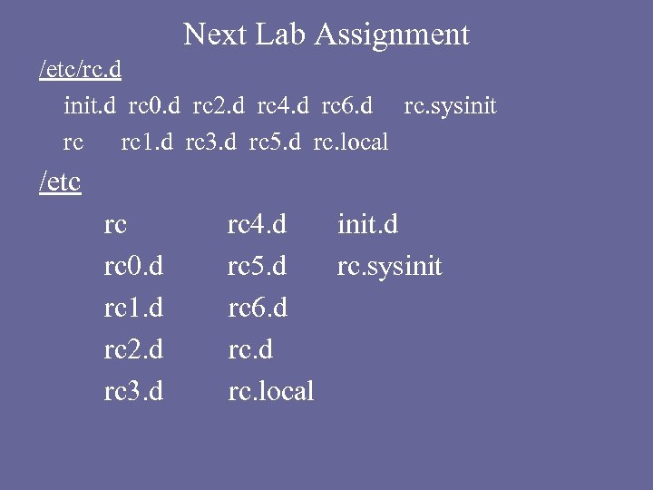 Next Lab Assignment /etc/rc. d init. d rc 0. d rc 2. d rc