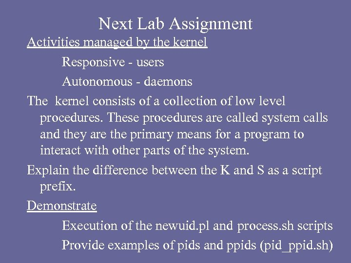 Next Lab Assignment Activities managed by the kernel Responsive - users Autonomous - daemons
