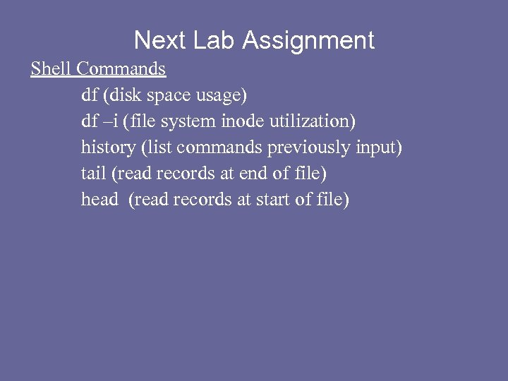 Next Lab Assignment Shell Commands df (disk space usage) df –i (file system inode