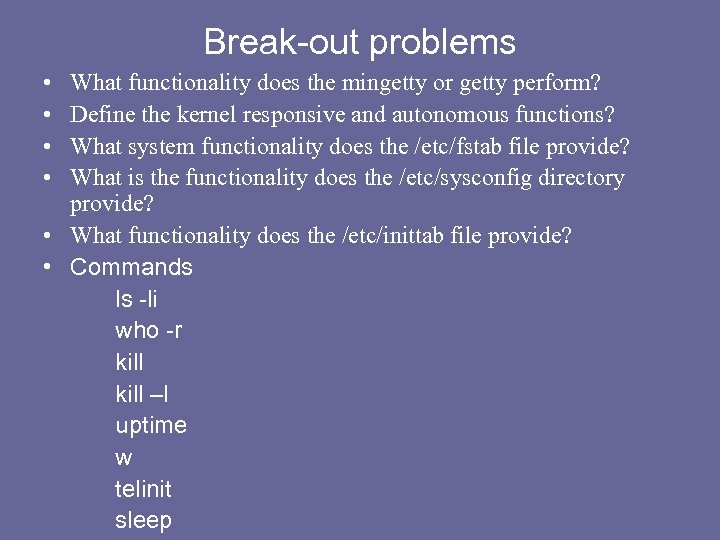 Break-out problems • • What functionality does the mingetty or getty perform? Define the