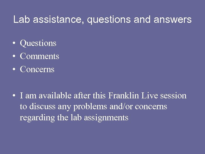 Lab assistance, questions and answers • Questions • Comments • Concerns • I am