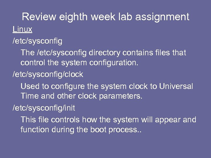 Review eighth week lab assignment Linux /etc/sysconfig The /etc/sysconfig directory contains files that control