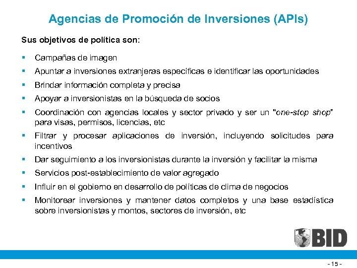 Agencias de Promoción de Inversiones (APIs) Sus objetivos de política son: § Campañas de