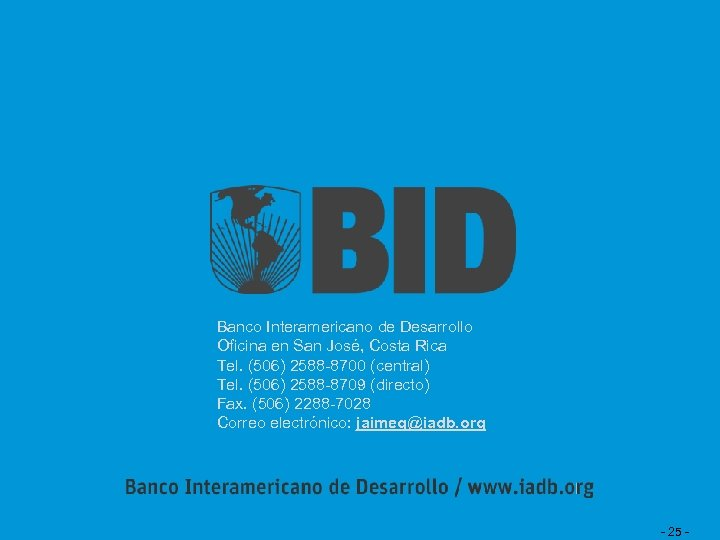 Banco Interamericano de Desarrollo Oficina en San José, Costa Rica Tel. (506) 2588 -8700