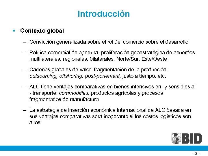 Introducción § Contexto global – Convicción generalizada sobre el rol del comercio sobre el