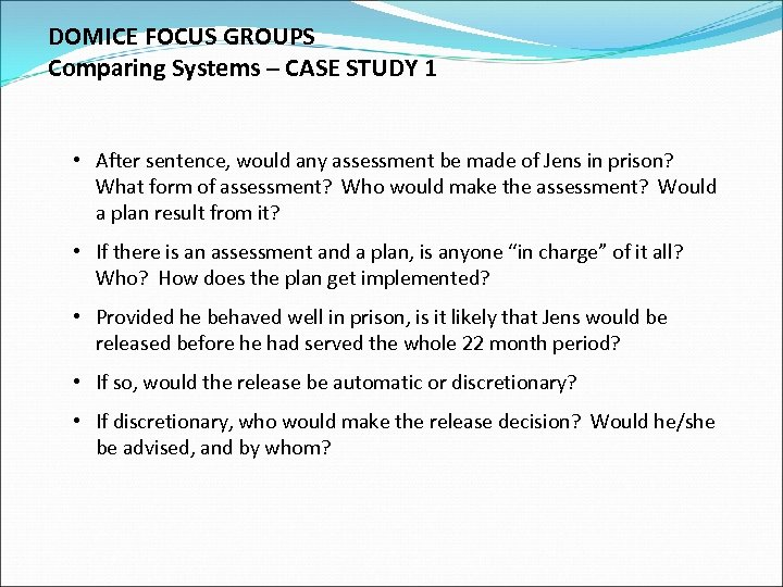 DOMICE FOCUS GROUPS Comparing Systems – CASE STUDY 1 • After sentence, would any