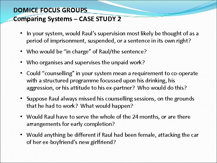 DOMICE FOCUS GROUPS Comparing Systems – CASE STUDY 2 • In your system, would