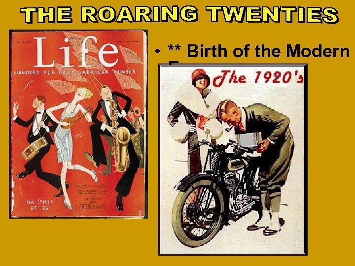 • ** Birth of the Modern Era