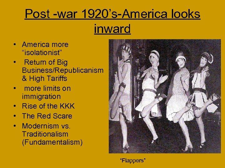 "Post -war 1920's-America looks inward • America more ""isolationist"" • Return of Big Business/Republicanism"