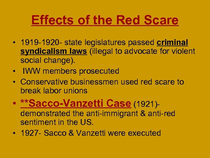 Effects of the Red Scare • 1919 -1920 - state legislatures passed criminal syndicalism