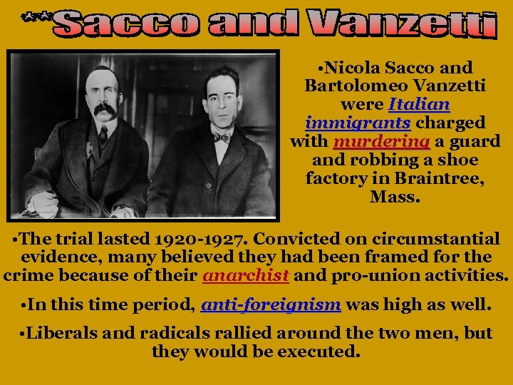 • Nicola Sacco and Bartolomeo Vanzetti were Italian immigrants charged with murdering a