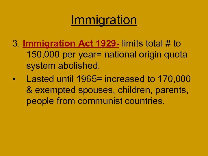 Immigration 3. Immigration Act 1929 - limits total # to 150, 000 per year=