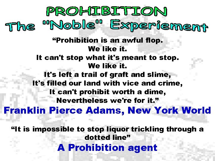"""""""Prohibition is an awful flop. We like it. It can't stop what it's meant"""