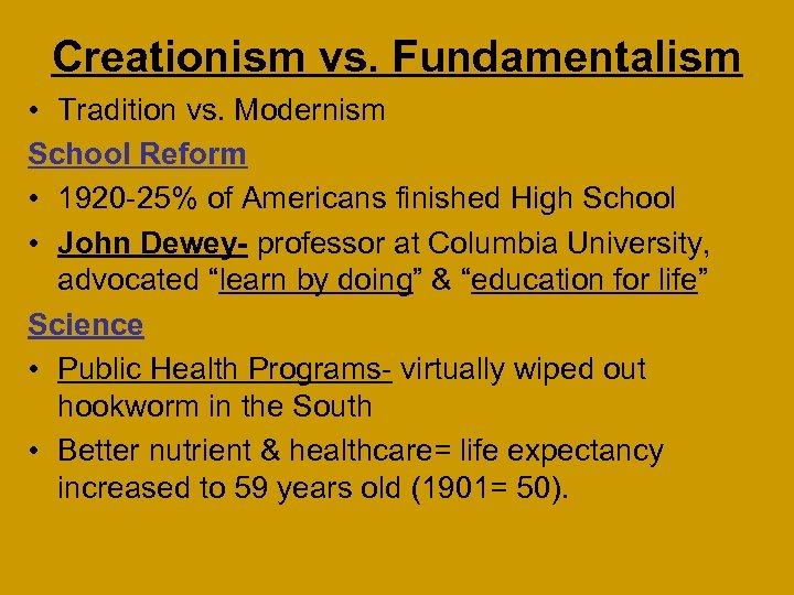 Creationism vs. Fundamentalism • Tradition vs. Modernism School Reform • 1920 -25% of Americans
