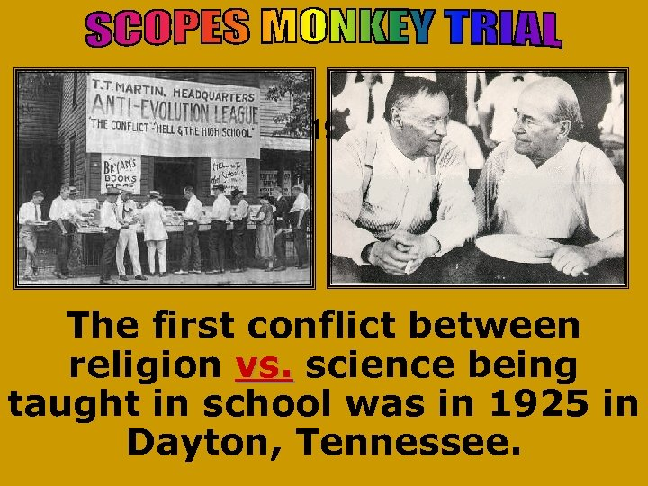 1925 The first conflict between religion vs. science being taught in school was in