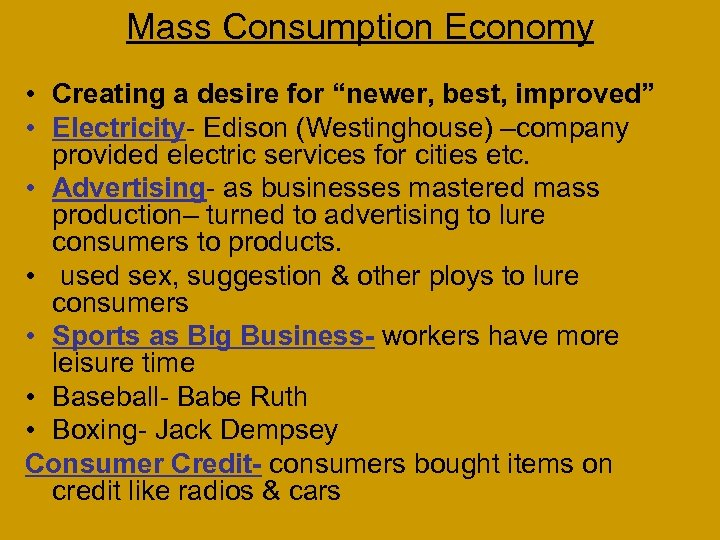 """Mass Consumption Economy • Creating a desire for """"newer, best, improved"""" • Electricity- Edison"""
