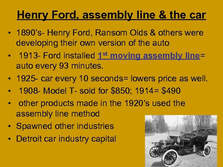 Henry Ford, assembly line & the car • 1890's- Henry Ford, Ransom Olds &
