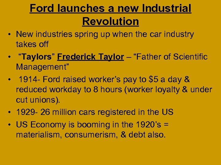 Ford launches a new Industrial Revolution • New industries spring up when the car