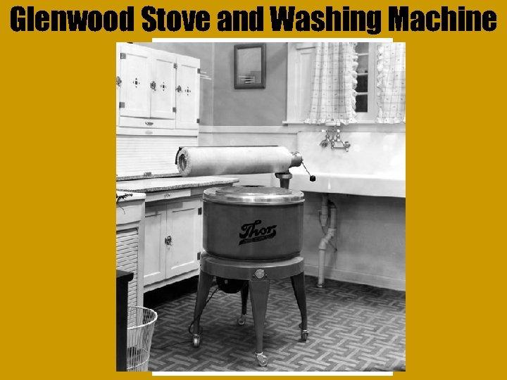 Glenwood Stove and Washing Machine