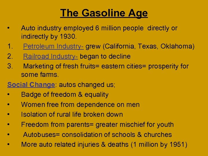 The Gasoline Age • Auto industry employed 6 million people directly or indirectly by