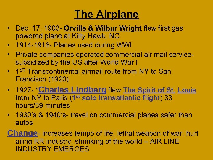 The Airplane • Dec. 17, 1903 - Orville & Wilbur Wright flew first gas
