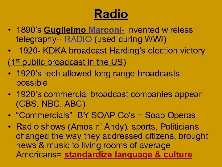 Radio • 1890's Guglielmo Marconi- invented wireless telegraphy-- RADIO (used during WWI) • 1920