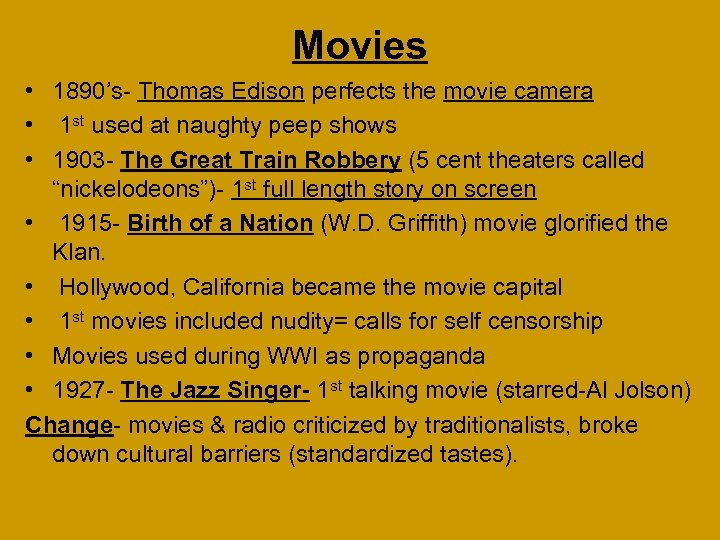 Movies • 1890's- Thomas Edison perfects the movie camera • 1 st used at