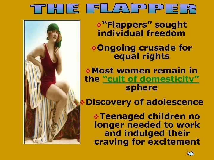 """v""""Flappers"""" sought individual freedom v. Ongoing crusade for equal rights v. Most women remain"""