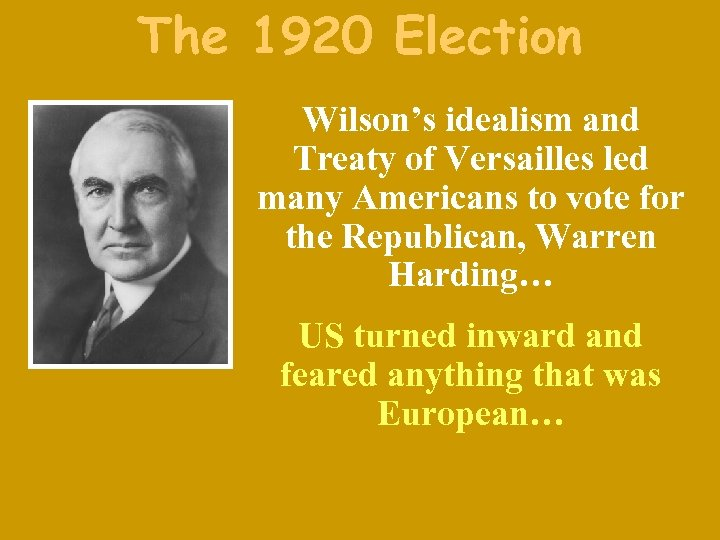 The 1920 Election Wilson's idealism and Treaty of Versailles led many Americans to vote