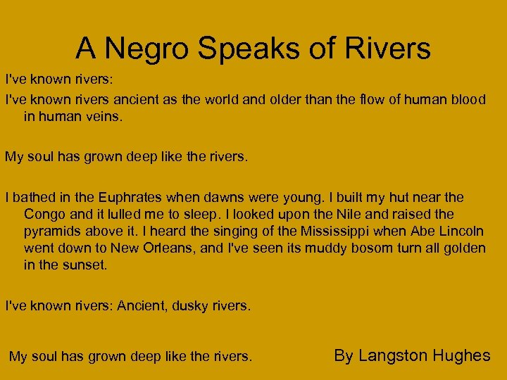 A Negro Speaks of Rivers I've known rivers: I've known rivers ancient as the