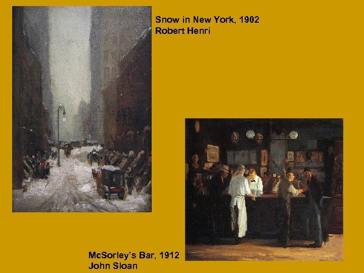 Snow in New York, 1902 Robert Henri Mc. Sorley's Bar, 1912 John Sloan
