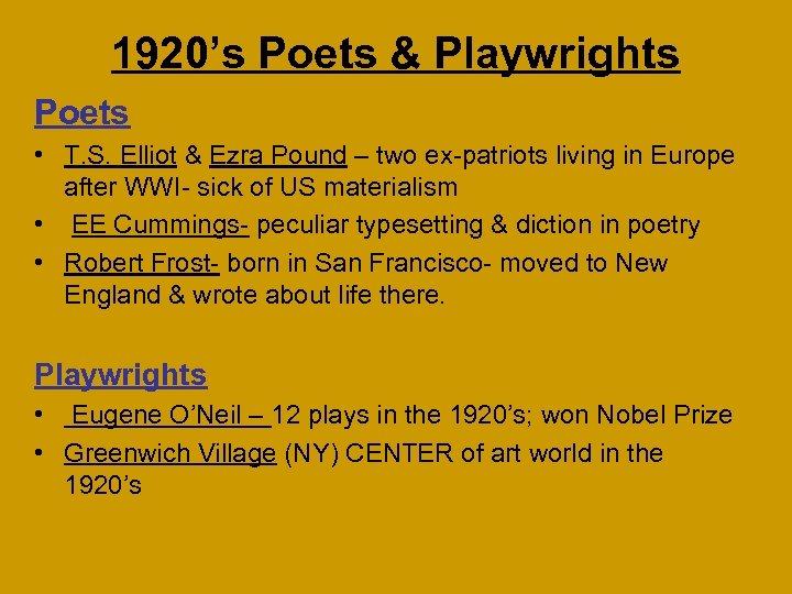 1920's Poets & Playwrights Poets • T. S. Elliot & Ezra Pound – two