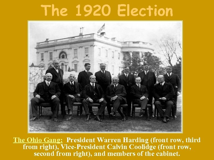 The 1920 Election The Ohio Gang: President Warren Harding (front row, third from right),