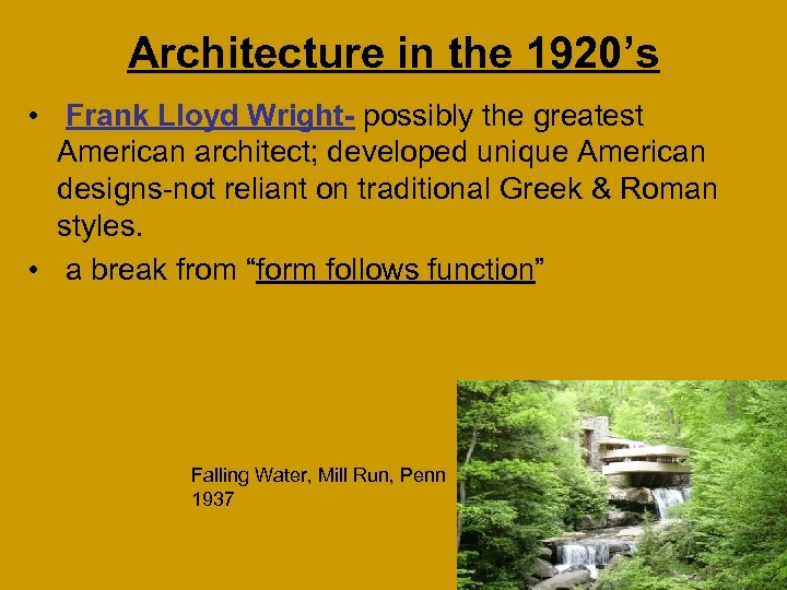 Architecture in the 1920's • Frank Lloyd Wright- possibly the greatest American architect; developed