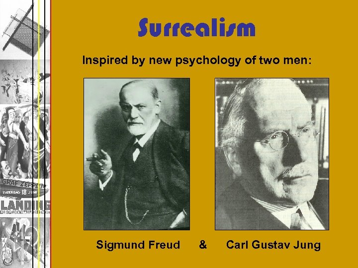 Surrealism Inspired by new psychology of two men: Sigmund Freud & Carl Gustav Jung