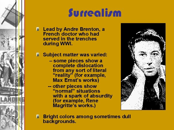 Surrealism Lead by Andre Brenton, a French doctor who had served in the trenches