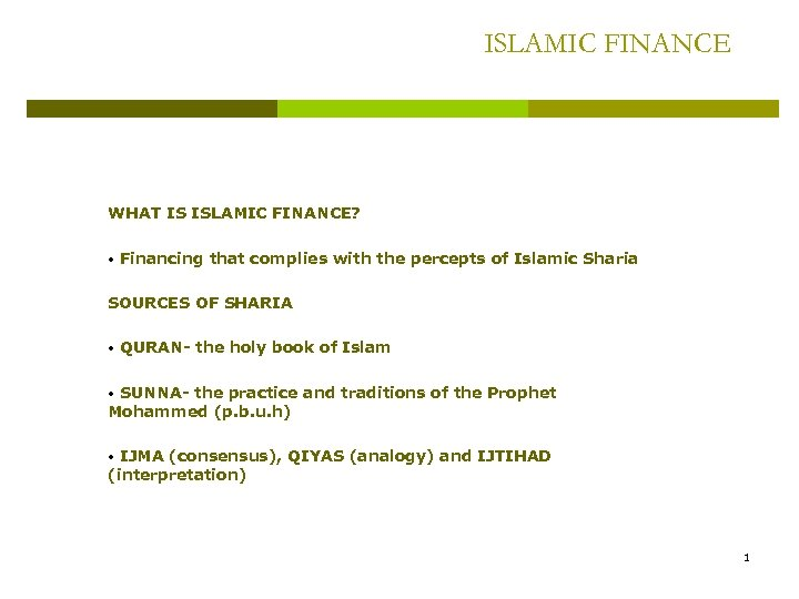 ISLAMIC FINANCE WHAT IS ISLAMIC FINANCE? • Financing that complies with the percepts of