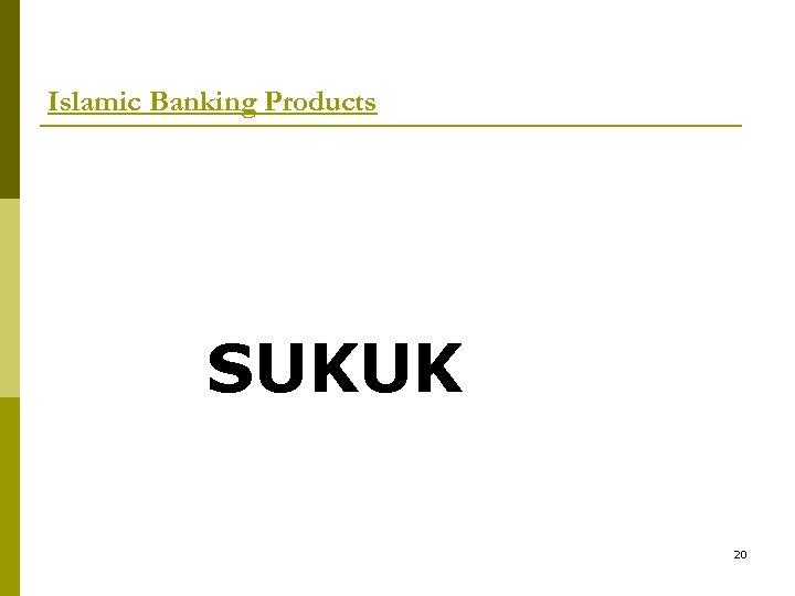Islamic Banking Products SUKUK 20