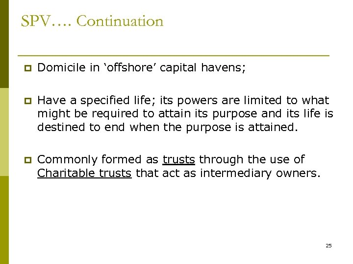 SPV…. Continuation p Domicile in 'offshore' capital havens; p Have a specified life; its