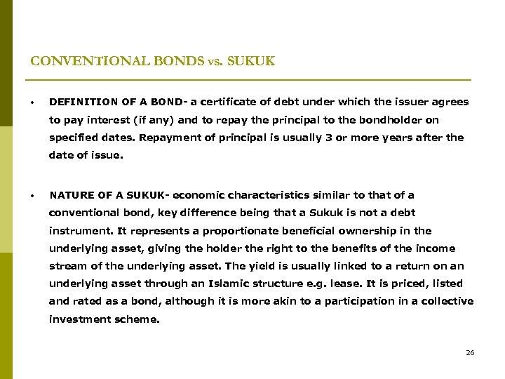 CONVENTIONAL BONDS vs. SUKUK • DEFINITION OF A BOND- a certificate of debt under