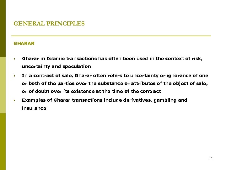 GENERAL PRINCIPLES GHARAR • Gharar in Islamic transactions has often been used in the
