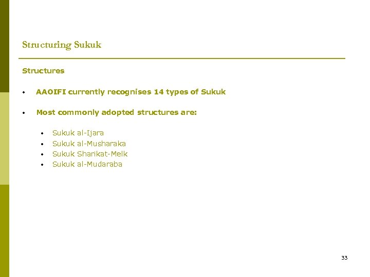 Structuring Sukuk Structures • AAOIFI currently recognises 14 types of Sukuk • Most commonly