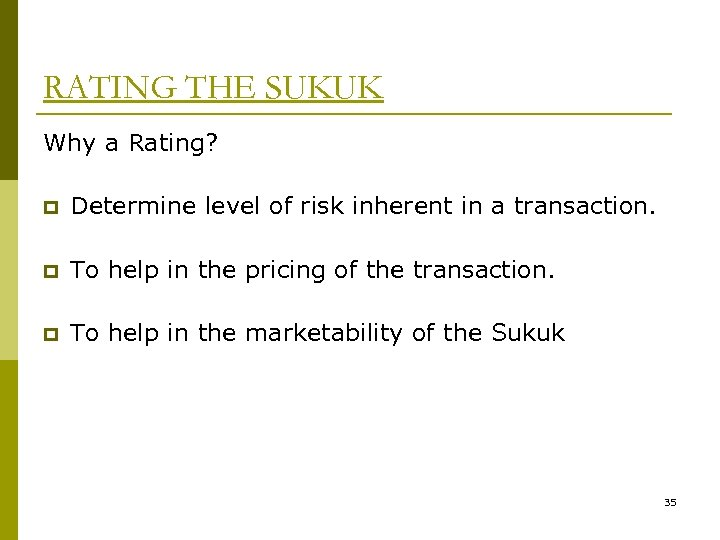 RATING THE SUKUK Why a Rating? p Determine level of risk inherent in a