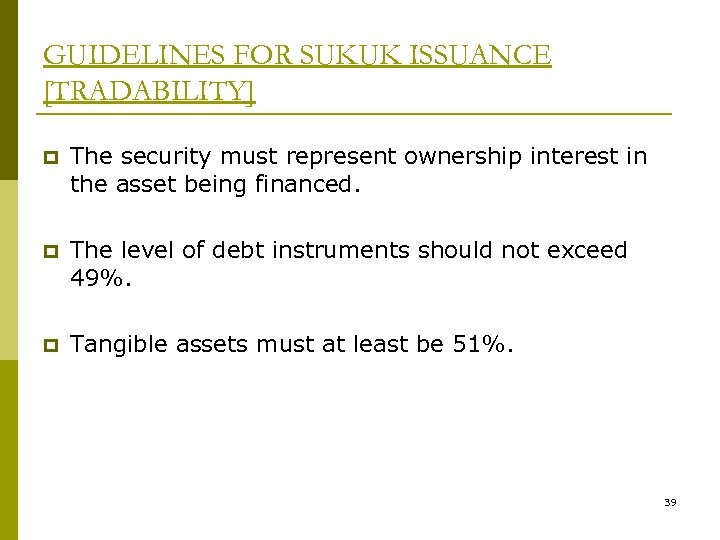 GUIDELINES FOR SUKUK ISSUANCE [TRADABILITY] p The security must represent ownership interest in the