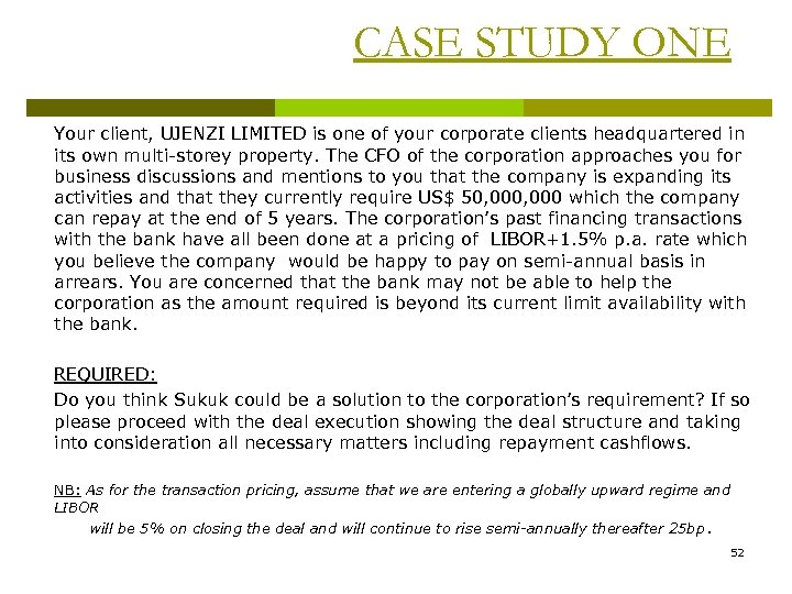 CASE STUDY ONE Your client, UJENZI LIMITED is one of your corporate clients headquartered
