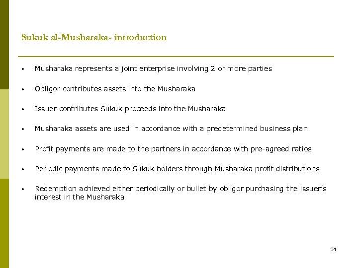 Sukuk al-Musharaka- introduction • Musharaka represents a joint enterprise involving 2 or more parties
