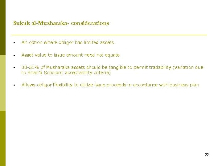 Sukuk al-Musharaka- considerations • An option where obligor has limited assets • Asset value